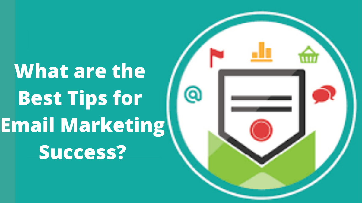 What are the Best Tips for Email Marketing Success