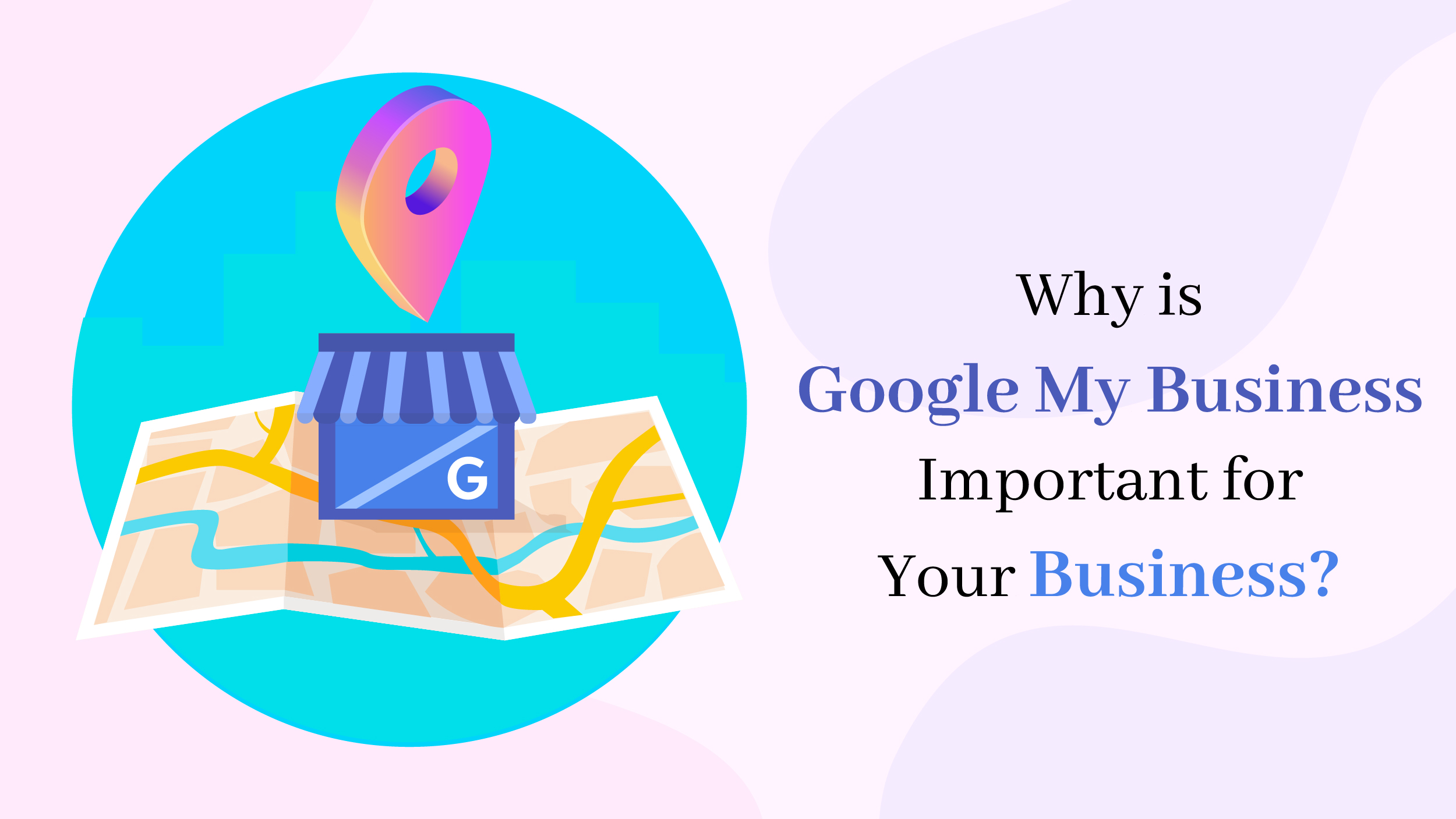 Why is Google My Business Important for Your Business